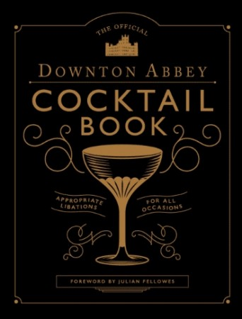 New Mags The Official Downton Abbey Cocktail Book